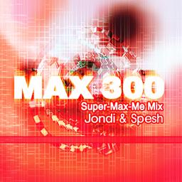 MAX 300(Super-Max-Me Mix) [CHALLENGE]
