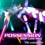 POSSESSION (EDP Live Mix)