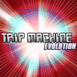 TRIP MACHINE EVOLUTION