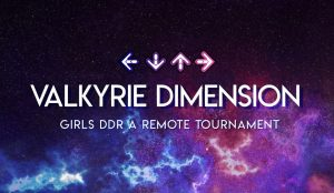 Valkyrie Dimension – GIRLS' DDR A REMOTE TOURNAMENT Fall 2018 RESULTS